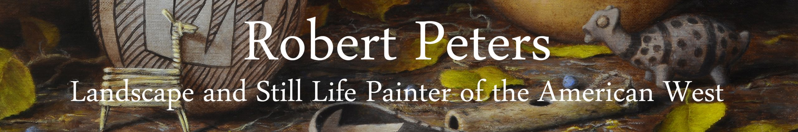 Robert Peters - Landscape and Still Life Painter of the American West
